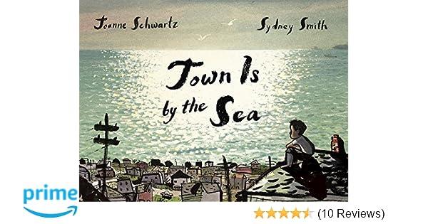 Town is by the sea: joanne schwartz sydney smith: 9781554988716