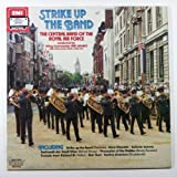 Strike Up The Band: The Central Band of the Royal Air Force Conducted By Wing Commander Eric Banks