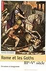 Rome et les Goths : IIIe-Ve siècle, invasions et intégration par Kulikowski