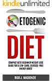 Ketogenic Diet: Compact Keto Beginner Weight Loss Guide for a Low-Carb, Exercise-Free Energy Boost (Beginners, Weight loss,Keto, Low carb, Cookbook)