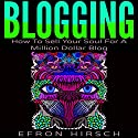 Blogging: How to Sell Your Soul for a Million Dollar Blog Audiobook by Efron Hirsch Narrated by Dave Wright