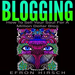 Blogging: How to Sell Your Soul for a Million Dollar Blog