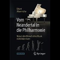 Vom Neandertal in die Philharmonie: Warum der Mensch ohne Musik nicht leben kann (German Edition)
