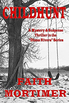 CHILDHUNT: A Mystery & Suspense Thriller in the Diana Rivers Series (The Diana Rivers Mysteries Book 5) (English Edition) por [Mortimer, Faith]
