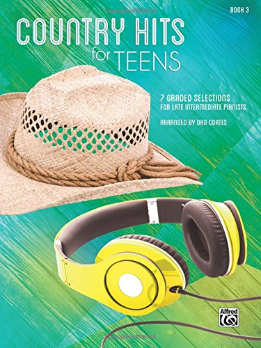 Country Hits for Teens, Bk 3: 7 Graded Selections for Late Intermediate Pianists pdf epub