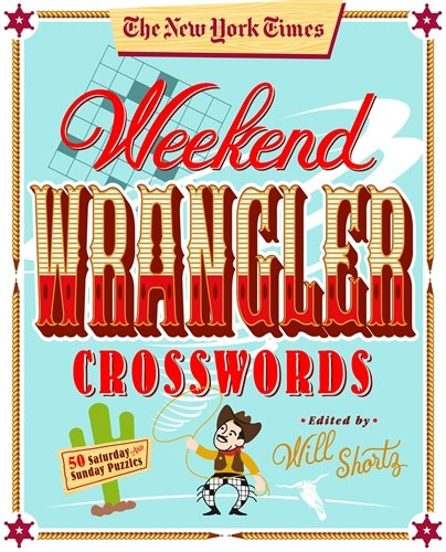 The New York Times Weekend Wrangler Crosswords: 50 Saturday and Sunday Puzzles: Weekend Crosswords Volume 3