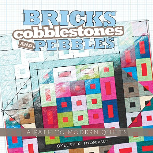 - Bricks, Cobblestones and Pebbles: A Path to Modern Quilts - Softcover