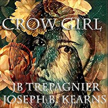 Crow Girl Audiobook by JB Trepagnier Narrated by Joseph B. Kearns