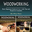 Woodworking: Basic Beginners Guide of 2 in 1 with Tips and Projects to Consider Audiobook by Harry Deavers Narrated by Jason Burkhead