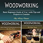 Woodworking: Basic Beginners Guide of 2 in 1 with Tips and Projects to Consider | Harry Deavers
