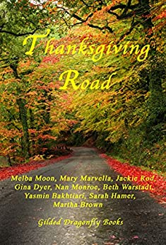 Thanksgiving Road by [Moon, Melba, Marvella, Mary, Rod, Jackie, Dyer, Gina, Monroe, Nan, Warstadt, Beth, Bakhtiari, Yasmin, Hamer, Sarah, Brown, Martha]