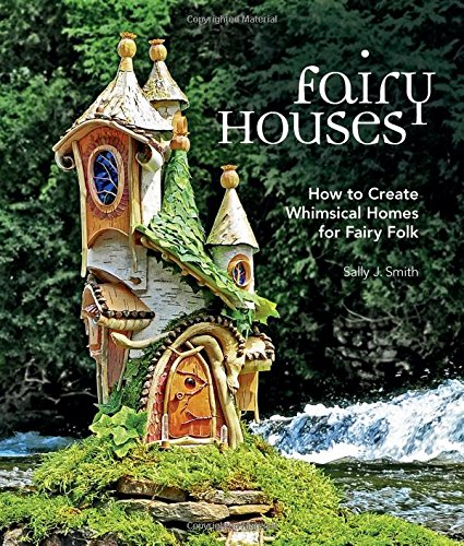 Fairy Houses: How to Create Whimsical Homes for Fairy Folk (How To Build A Cool House compare prices)