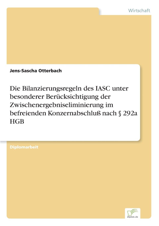 Die Bilanzierungsregeln des IASC unter besonderer Berücksichtigung der Zwischenergebniseliminierung im befreienden Konzernabschluß nach § 292a HGB (German Edition) pdf epub