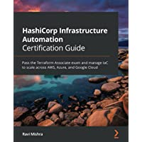 HashiCorp Infrastructure Automation Certification Guide: Pass the Terraform Associate exam and manage IaC to scale…