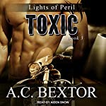 Toxic: Lights of Peril, Book 3 | A. C. Bextor