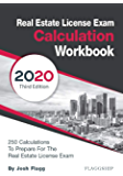 Real Estate License Exam Calculation Workbook: 250 Calculations to Prepare for the Real Estate License Exam (2020…