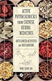 Active Phytochemicals from Chinese Herbal Medicines: Anti-Cancer Activities and Mechanisms by Ho, Wing Shing (August 28, 2015) Hardcover