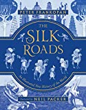 Image of The Silk Roads: A New History of the World - Illustrated Edition