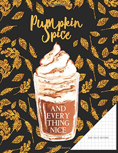 Download Quad Ruled Notebook. Pumpkin Spice And Everything Nice.: Black And Gold Graph Paper Journal 8.5 x 11, Quote Cover (Autumn Journal) ebook