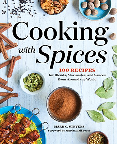Cooking with Spices: 100 Recipes for Blends, Marinades, and Sauces from Around the World cover