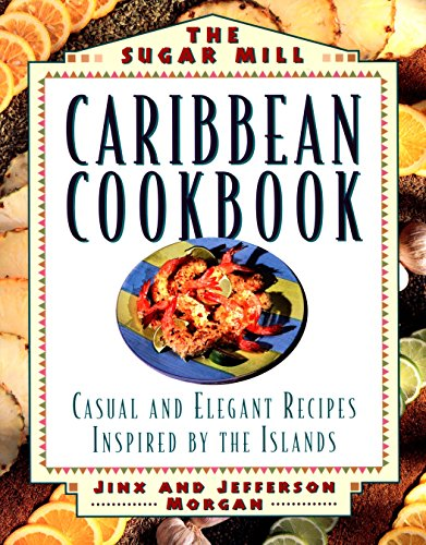 Search : The Sugar Mill Caribbean Cookbook: Casual and Elegant Recipes Inspired by the Islands