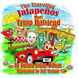 The Traveling Jalapenos Meet Tripp Halstead: The Peppers Meet Tripp (The Adventures of the Traveling Jalapenos Book 2) by [Nolan - Wilson, Donna]