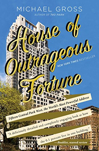 - House of Outrageous Fortune: Fifteen Central Park West, the World's Most Powerful Address