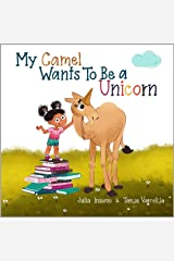 My Camel Wants To Be a Unicorn: a children's book about empathy and a mopey camel Kindle Edition