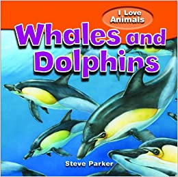 Whales and Dolphins (I Love Animals)