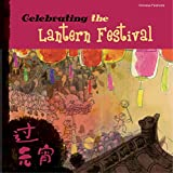 Celebrating the Lantern Festival (Chinese Festivals)