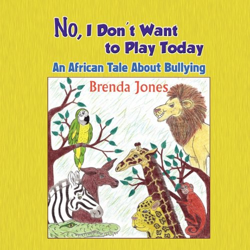 No, I Don't Want to Play Today: An African Tale about Bullying