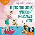 Le jour où les lions mangeront de la salade verte | Livre audio Auteur(s) : Raphaëlle Giordano Narrateur(s) : Léovanie Raud