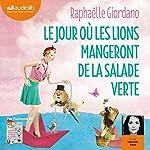 Le jour où les lions mangeront de la salade verte | Raphaëlle Giordano