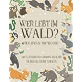 Who Lives in the Wood?: An Illustrated German-English Bilingual Story for Kids - Simple Short Sentences for Beginners - A Bon