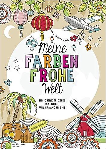 Meine farbenfrohe Welt: Ein christliches Malbuch für Erwachsene ...