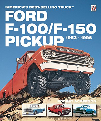 Ford F-100/F-150 Pickup 1953 to 1996: America's best-selling Truck