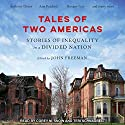 Tales of Two Americas: Stories of Inequality in a Divided Nation Audiobook by John Freeman - editor Narrated by Teri Schnaubelt, Corey M. Snow