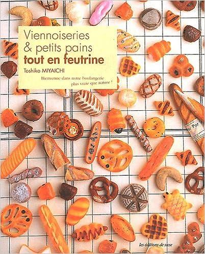En ligne téléchargement gratuit Viennoiseries & petits pains tout en feutrine. Bienvenue dans notre boulangerie plus vraie que nature ! pdf, epub