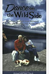 Dance on the Wild Side: A True Story of Love Between Man and Woman and Wilderness Paperback
