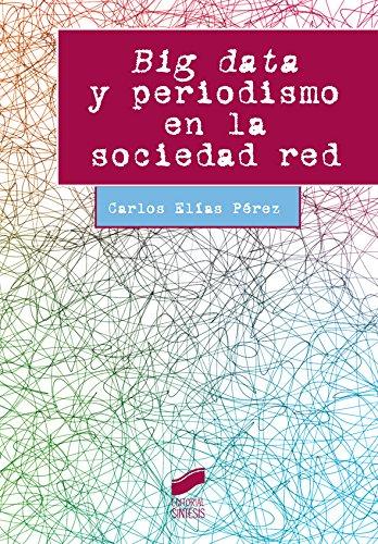 Descargar Libro Big Data Y Periodismo En La Sociedad Red Carlos Elías Pérez