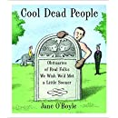 Cool Dead People: Obituaries of Real Folks We Wish We'd Met a Little Sooner