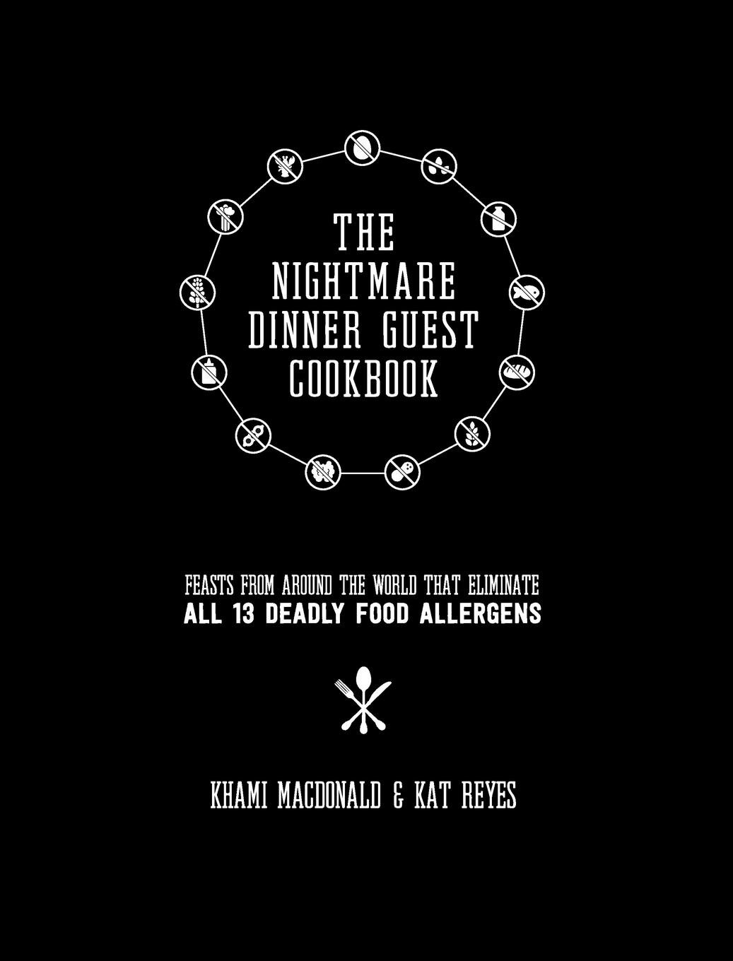 The Nightmare Dinner Guest Cookbook: Feasts from around the world that eliminate all 13 deadly allergens (Series 1) by Nightmare Dinner Guest