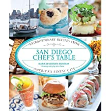 San Diego Chef's Table: Extraordinary Recipes From America's Finest City