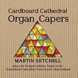 Cardboard Cathedral Organ Capers: Martin Setchell Plays the Rodgers Infinity Organ in the Transitional Cathedral, Christchurch, New Zealand