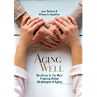 Aging Well: Solutions to the Most Pressing Global Challenges of Aging (English Edition)