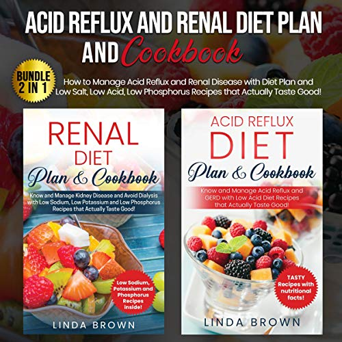 Acid Reflux and Renal Diet Plan and Cookbook Bundle 2 in 1: How to Manage Acid Reflux and Renal Disease With Diet Plan and Low Salt, Low Acid, Low Phosphorus Recipes That Actually Taste Good!