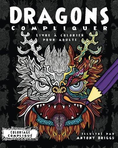 Dragons Compliquer: Livre à colorier pour adulte (Coloriage Compliqué)