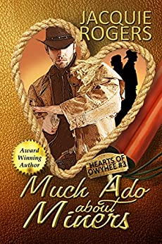 Much Ado About Miners (Hearts of Owyhee Book 3) by [Rogers, Jacquie]