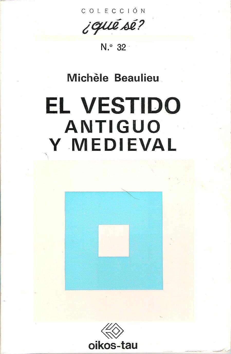 El Vestido Antiguo Y Medieval (Coleccion ?Que Se?, #32): Michele Beaulieu: Amazon.com: Books