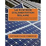 Le Système d'alimentation Solaire: Un guide pratique complet de conception du système d'énergie solaire pour mannequins intelligents (French Edition)
